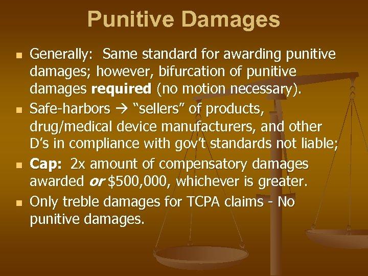 Punitive Damages n n Generally: Same standard for awarding punitive damages; however, bifurcation of