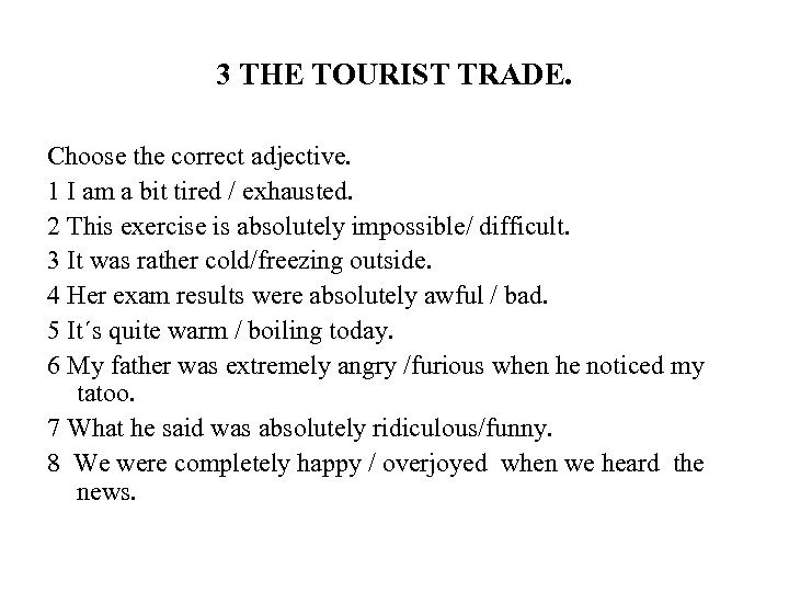 3 THE TOURIST TRADE. Choose the correct adjective. 1 I am a bit tired