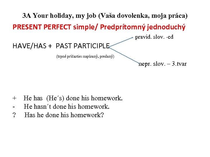 3 A Your holiday, my job (Vaša dovolenka, moja práca) PRESENT PERFECT simple/ Predprítomný