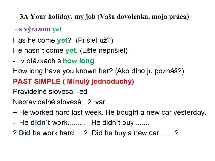 3 A Your holiday, my job (Vaša dovolenka, moja práca) - s výrazom yet