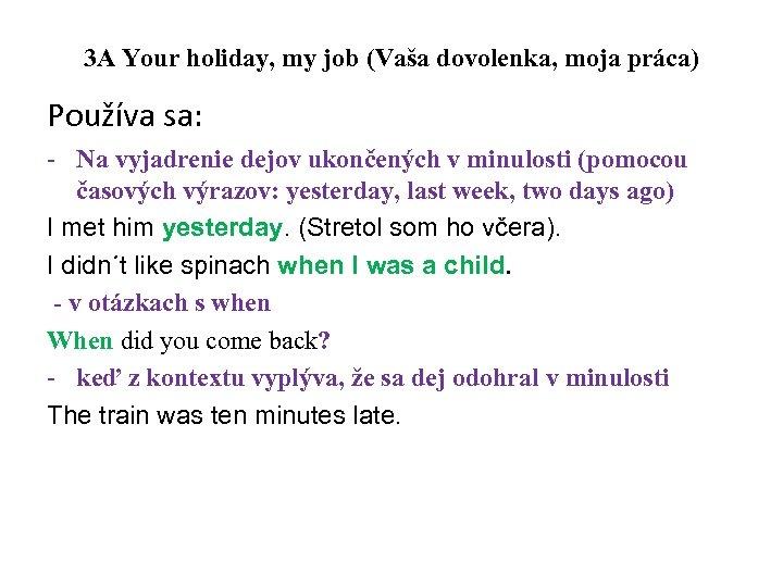 3 A Your holiday, my job (Vaša dovolenka, moja práca) Používa sa: - Na