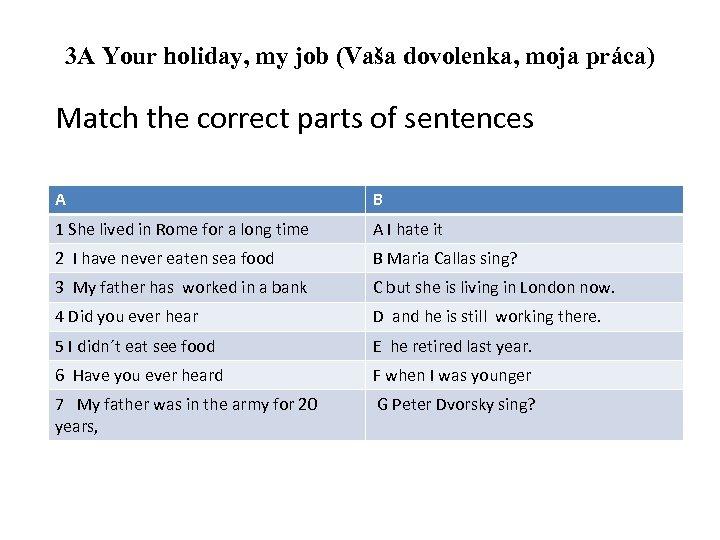 3 A Your holiday, my job (Vaša dovolenka, moja práca) Match the correct parts