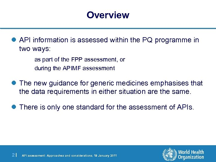 Overview l API information is assessed within the PQ programme in two ways: as