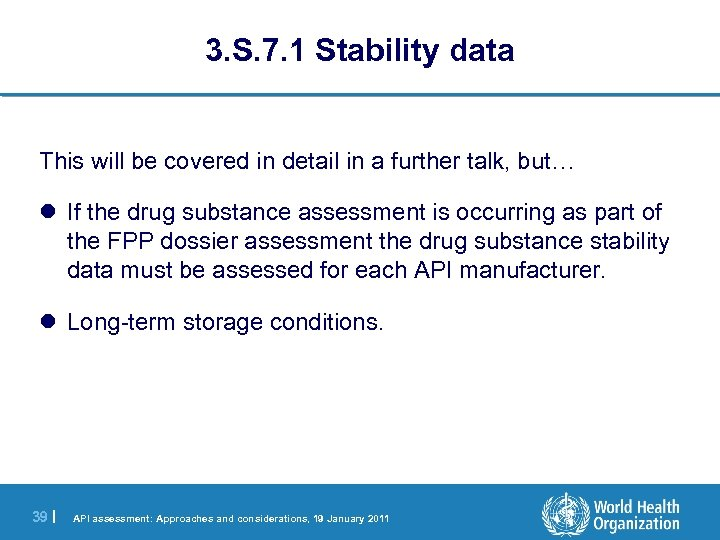 3. S. 7. 1 Stability data This will be covered in detail in a