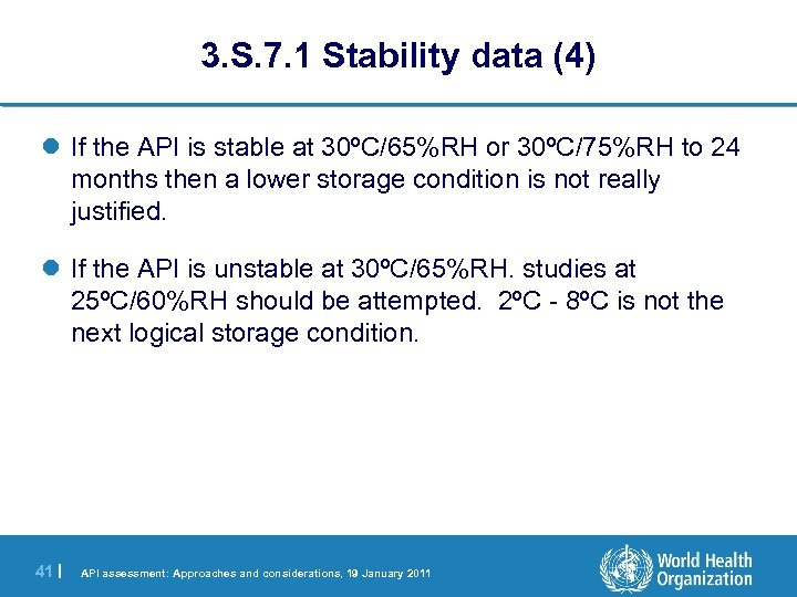 3. S. 7. 1 Stability data (4) l If the API is stable at