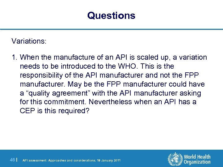 Questions Variations: 1. When the manufacture of an API is scaled up, a variation