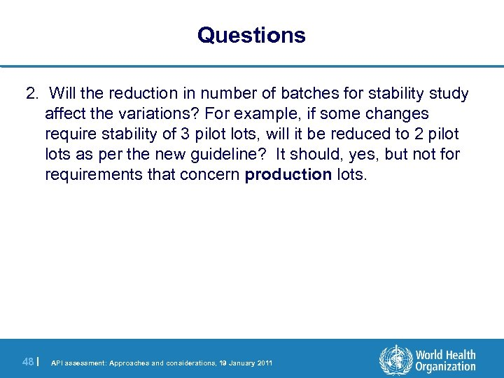 Questions 2. Will the reduction in number of batches for stability study affect the
