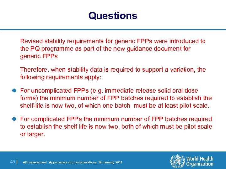 Questions Revised stability requirements for generic FPPs were introduced to the PQ programme as