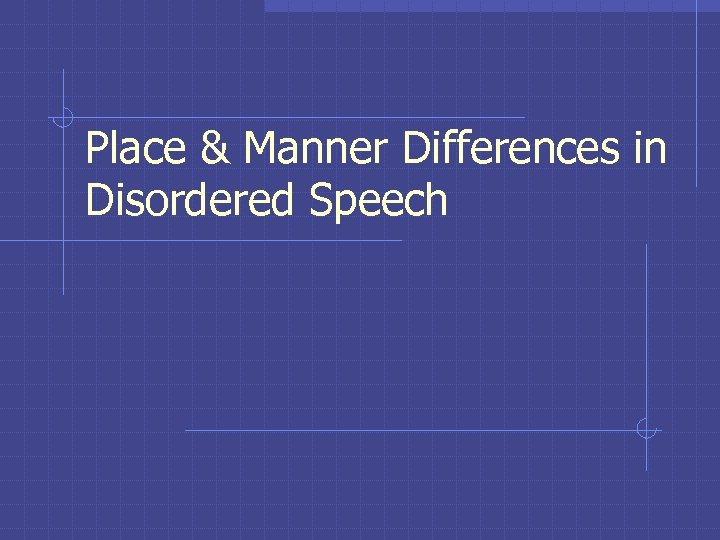 Place & Manner Differences in Disordered Speech