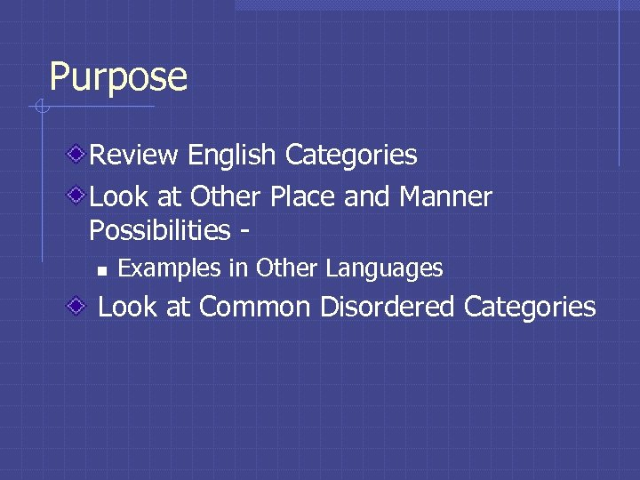Purpose Review English Categories Look at Other Place and Manner Possibilities - n Examples