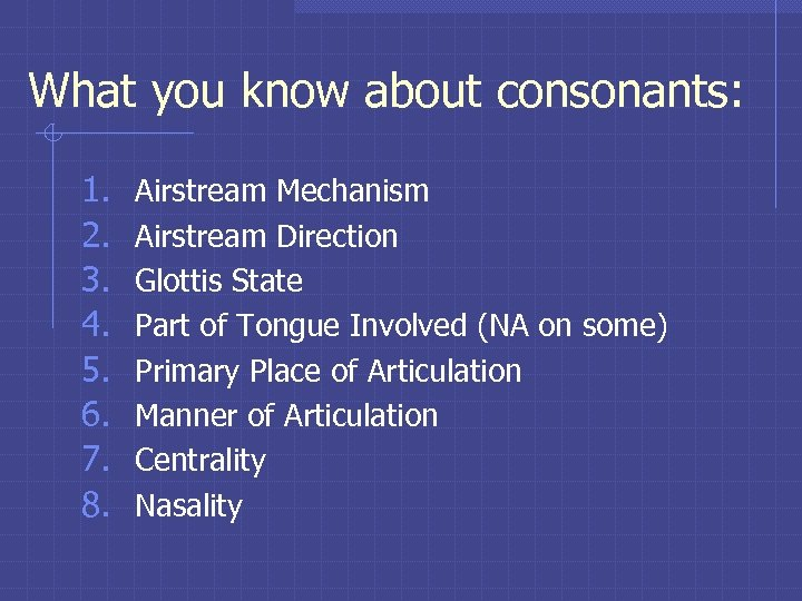 What you know about consonants: 1. 2. 3. 4. 5. 6. 7. 8. Airstream