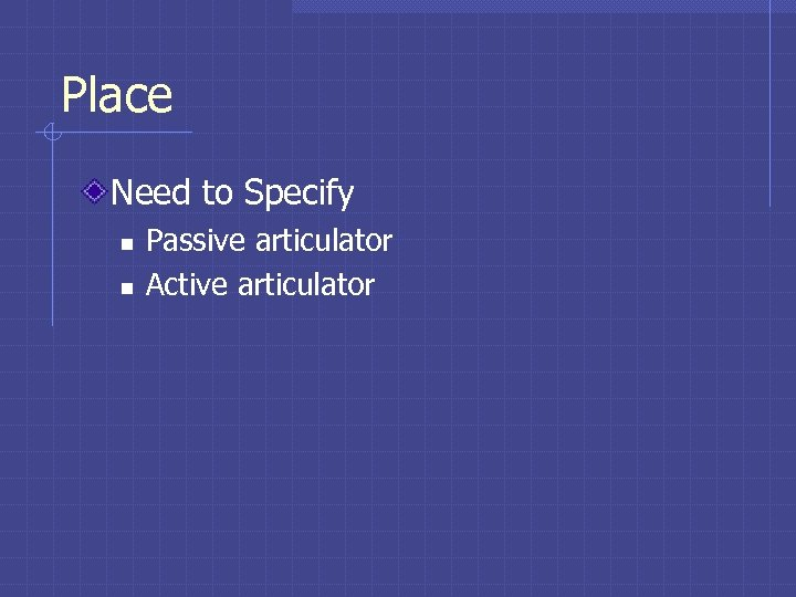 Place Need to Specify n n Passive articulator Active articulator