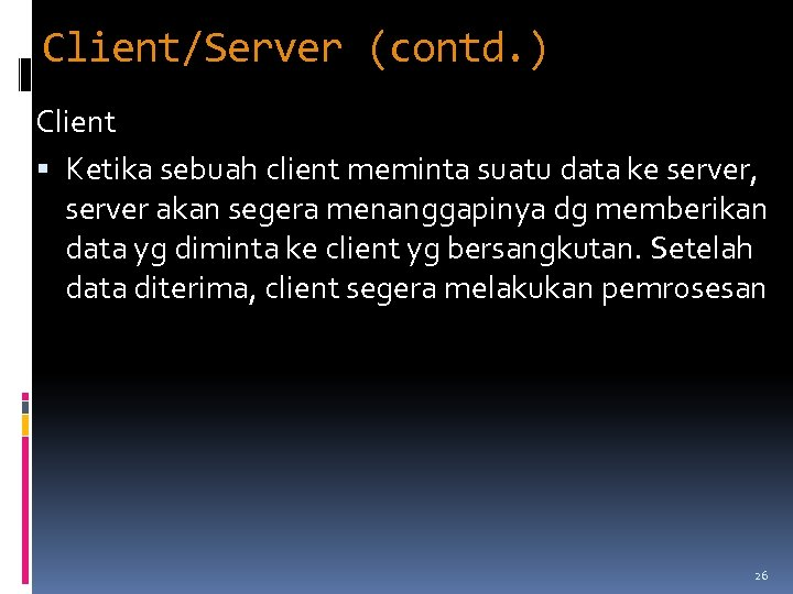 Client/Server (contd. ) Client Ketika sebuah client meminta suatu data ke server, server akan