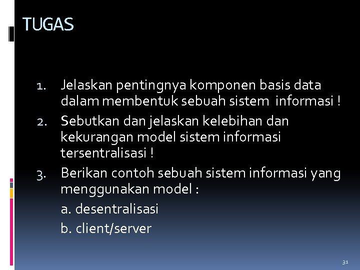 TUGAS 1. Jelaskan pentingnya komponen basis data dalam membentuk sebuah sistem informasi ! 2.