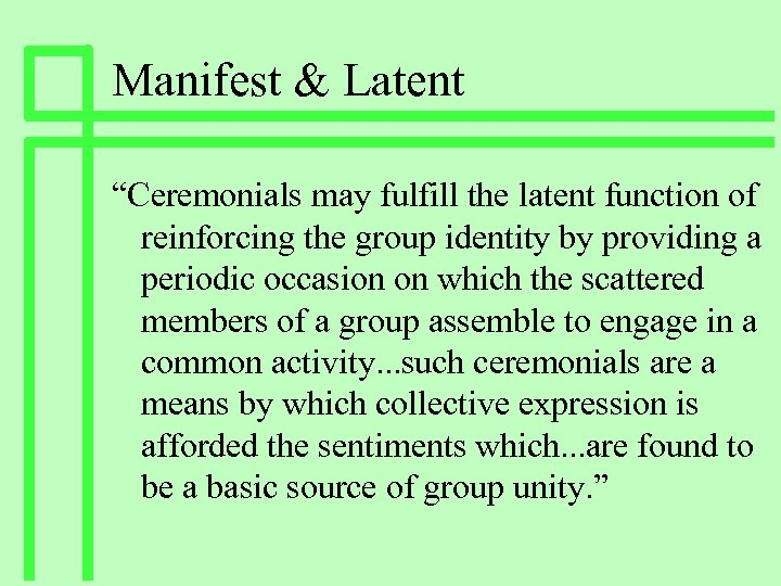 """Manifest & Latent """"Ceremonials may fulfill the latent function of reinforcing the group identity"""