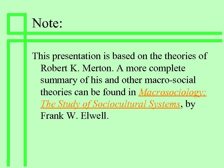 Note: This presentation is based on theories of Robert K. Merton. A more complete