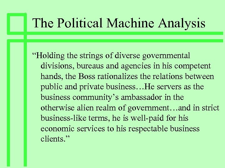 """The Political Machine Analysis """"Holding the strings of diverse governmental divisions, bureaus and agencies"""