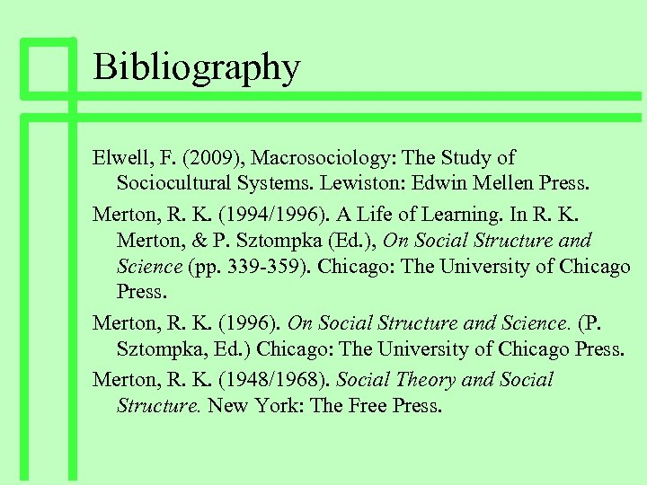 Bibliography Elwell, F. (2009), Macrosociology: The Study of Sociocultural Systems. Lewiston: Edwin Mellen Press.