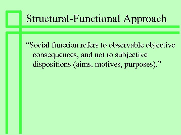 """Structural-Functional Approach """"Social function refers to observable objective consequences, and not to subjective dispositions"""