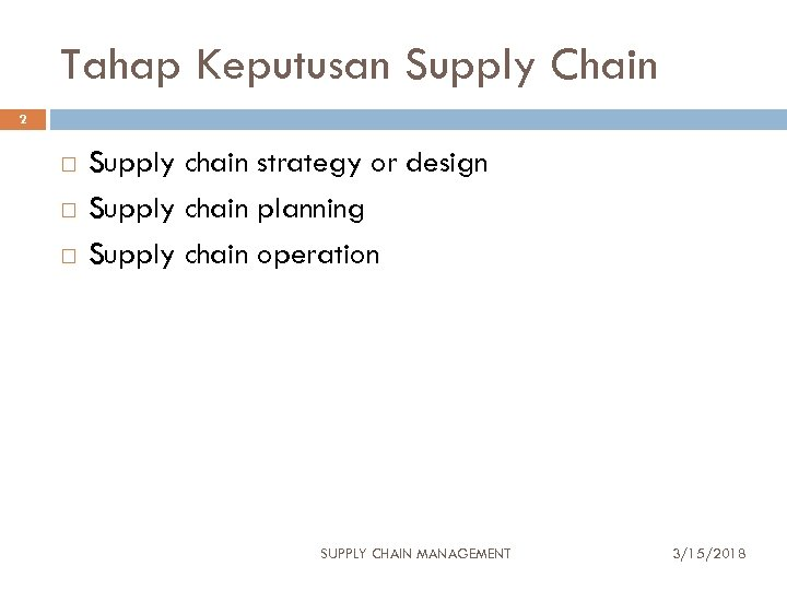 Tahap Keputusan Supply Chain 2 Supply chain strategy or design Supply chain planning Supply
