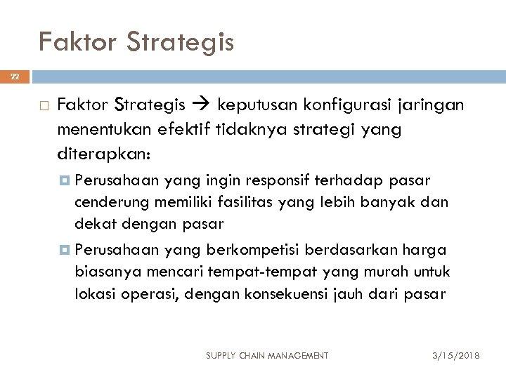 Faktor Strategis 22 Faktor Strategis keputusan konfigurasi jaringan menentukan efektif tidaknya strategi yang diterapkan: