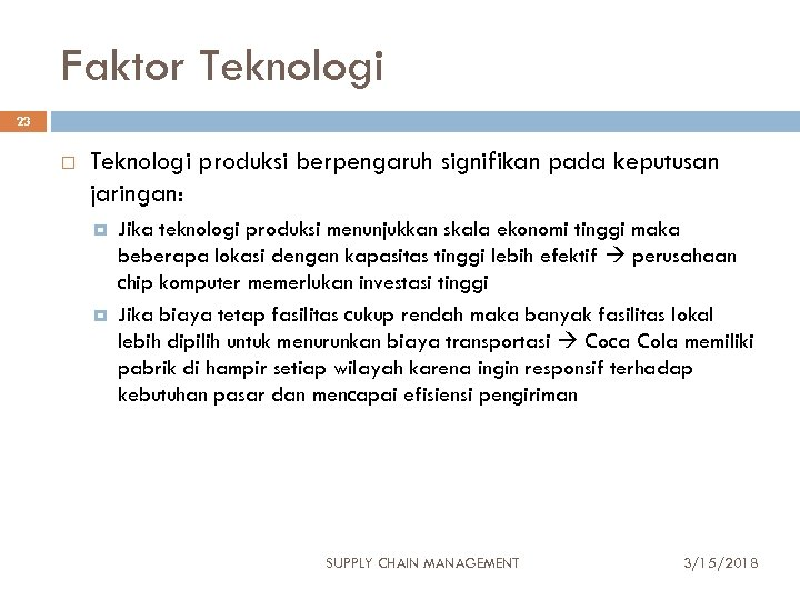 Faktor Teknologi 23 Teknologi produksi berpengaruh signifikan pada keputusan jaringan: Jika teknologi produksi menunjukkan