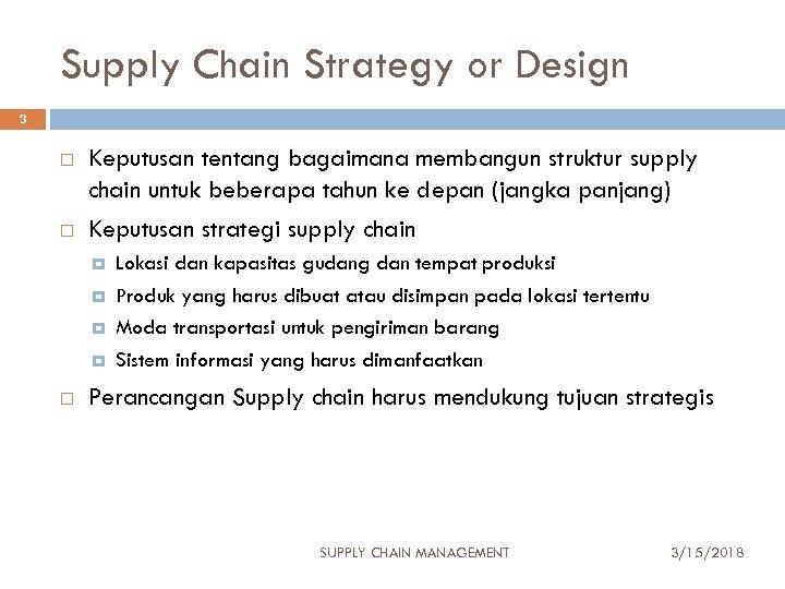 Supply Chain Strategy or Design 3 Keputusan tentang bagaimana membangun struktur supply chain untuk