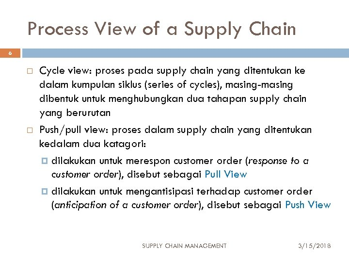 Process View of a Supply Chain 6 Cycle view: proses pada supply chain yang