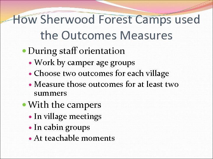 How Sherwood Forest Camps used the Outcomes Measures During staff orientation Work by camper