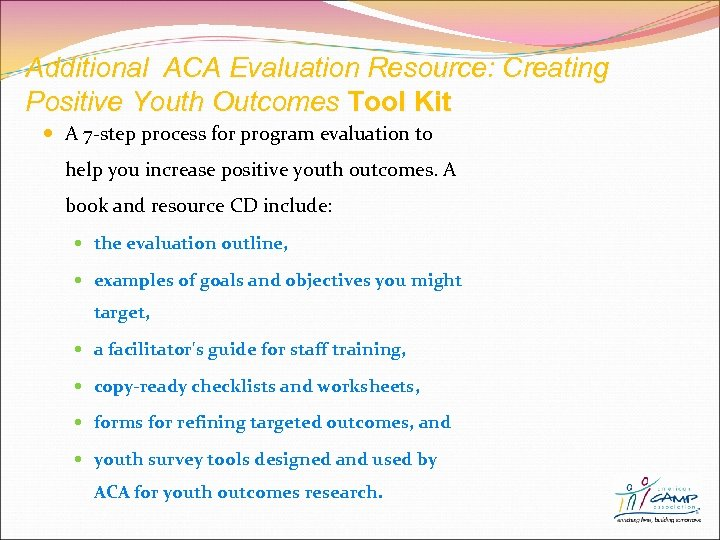 Additional ACA Evaluation Resource: Creating Positive Youth Outcomes Tool Kit A 7 -step process