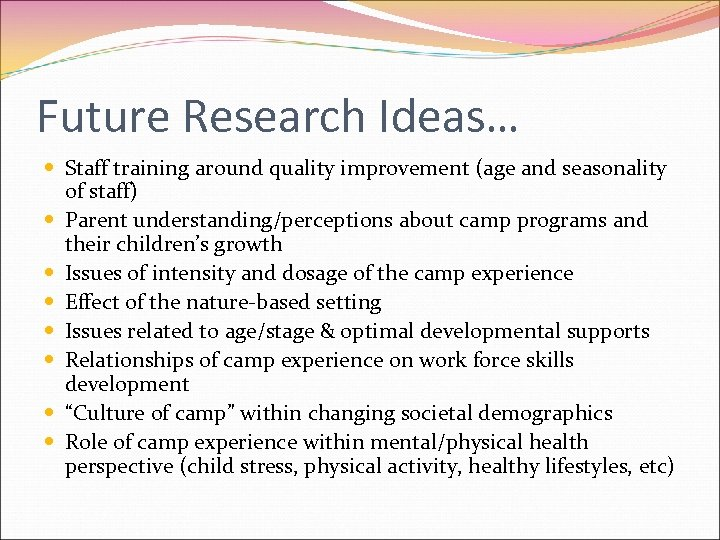 Future Research Ideas… Staff training around quality improvement (age and seasonality of staff) Parent