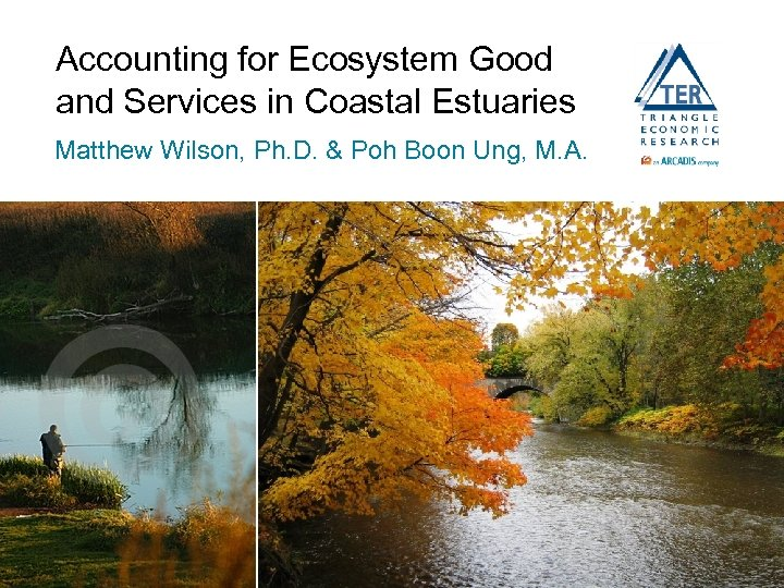 Accounting for Ecosystem Good and Services in Coastal Estuaries Matthew Wilson, Ph. D. &