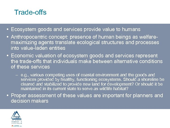 Trade-offs • Ecosystem goods and services provide value to humans • Anthropocentric concept: presence