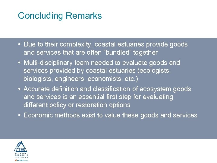 Concluding Remarks • Due to their complexity, coastal estuaries provide goods and services that