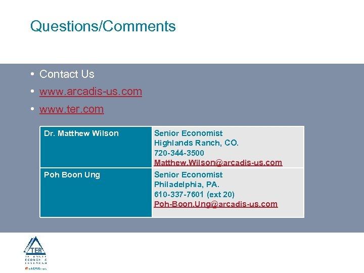 Questions/Comments • Contact Us • www. arcadis-us. com • www. ter. com Dr. Matthew