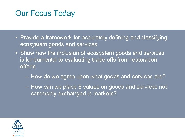 Our Focus Today • Provide a framework for accurately defining and classifying ecosystem goods