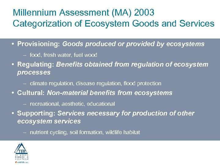 Millennium Assessment (MA) 2003 Categorization of Ecosystem Goods and Services • Provisioning: Goods produced