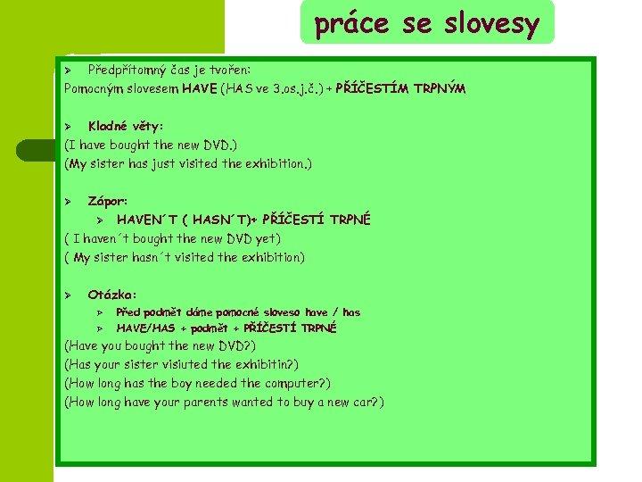 práce se slovesy Ø Předpřítomný čas je tvořen: Pomocným slovesem HAVE (HAS ve 3.