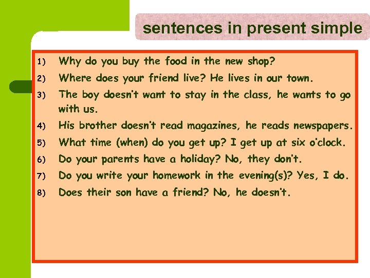 sentences in present simple 1) Why do you buy the food in the new