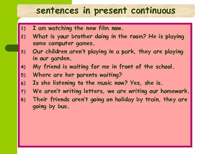 sentences in present continuous 1) 2) 3) 4) 5) 6) 7) 8) I am
