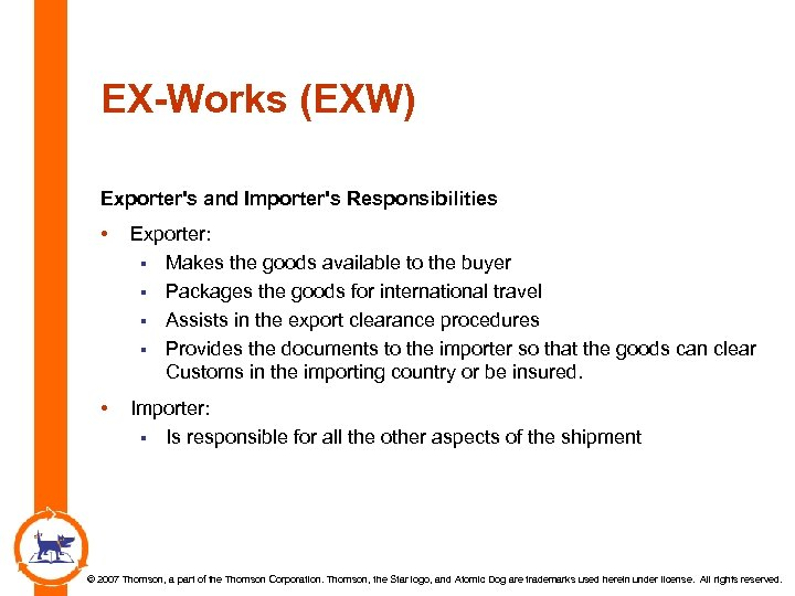 EX-Works (EXW) Exporter's and Importer's Responsibilities • Exporter: § Makes the goods available to
