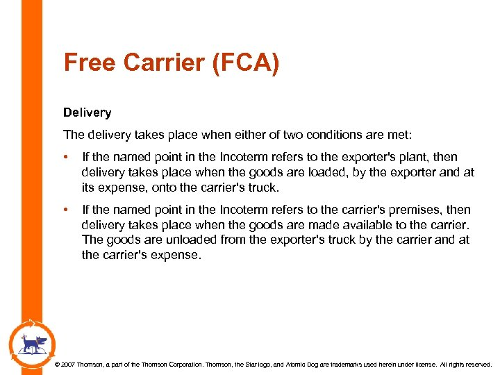 Free Carrier (FCA) Delivery The delivery takes place when either of two conditions are