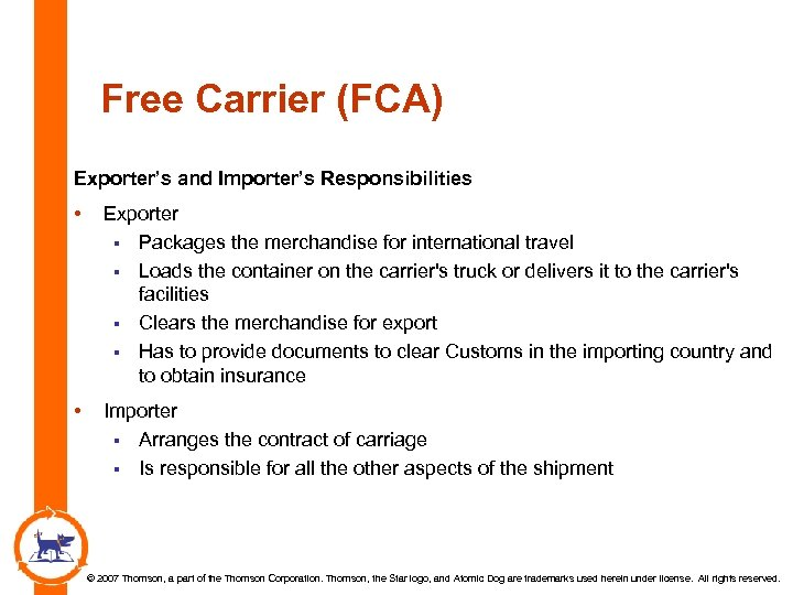 Free Carrier (FCA) Exporter's and Importer's Responsibilities • Exporter § Packages the merchandise for