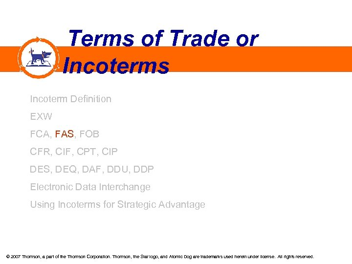 Terms of Trade or Incoterms Incoterm Definition EXW FCA, FAS, FOB CFR, CIF,