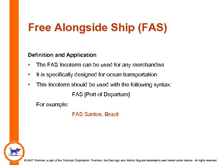 Free Alongside Ship (FAS) Definition and Application • The FAS Incoterm can be used