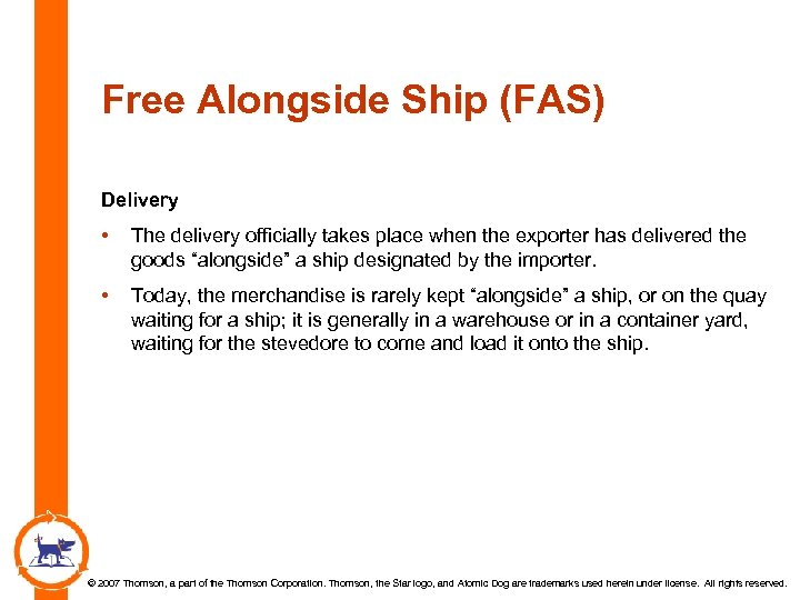 Free Alongside Ship (FAS) Delivery • The delivery officially takes place when the exporter