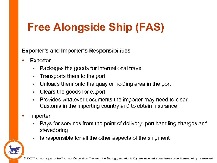 Free Alongside Ship (FAS) Exporter's and Importer's Responsibilities • Exporter § Packages the goods
