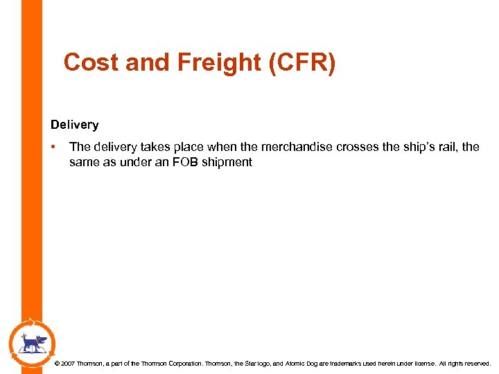 Cost and Freight (CFR) Delivery • The delivery takes place when the merchandise crosses