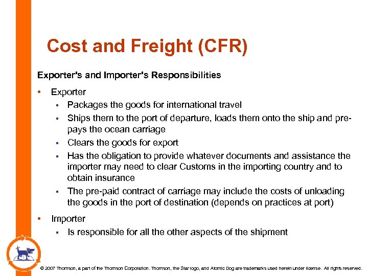 Cost and Freight (CFR) Exporter's and Importer's Responsibilities • Exporter § Packages the goods