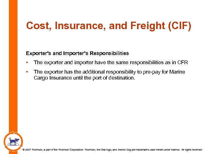 Cost, Insurance, and Freight (CIF) Exporter's and Importer's Responsibilities • The exporter and importer